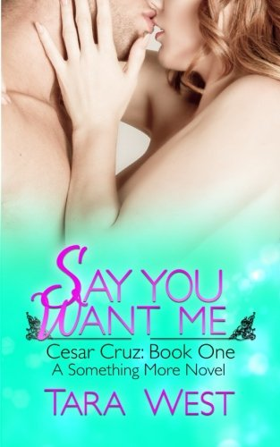 Say You Want Me: Cesar Cruz: Book One: Volume 5 (Something More)