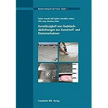 Zuverlässigkeit von Flachdachabdichtungen aus Kunststoff- und Elastomerbahnen. (Bauforschung für die Praxis)