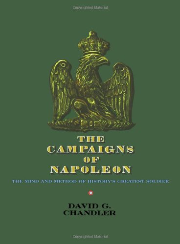 Campaigns of Napoleon: The Mind and Method of History's Greatest Soldier por David Chandler