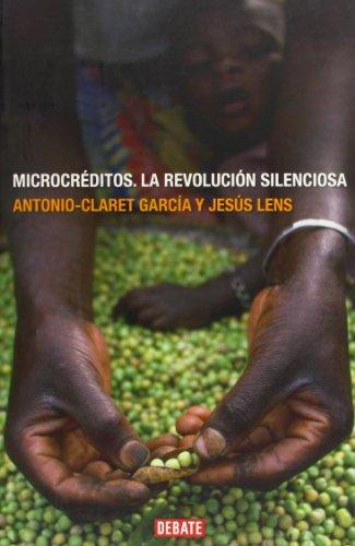 Microcréditos: la revolución silenciosa (DEBATE) por Antonio Claret Garcia