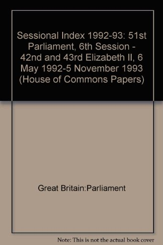 Sessional Index 1992-93: 51st Parliament, 6th Session - 42nd and 43rd Elizabeth II, 6 May 1992-5 November 1993 (House of Commons Papers)
