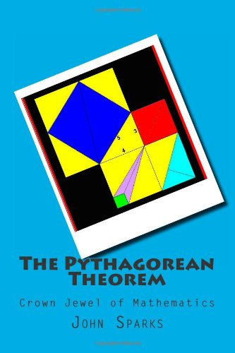 The Pythagorean Theorem: Crown Jewel of Mathematics