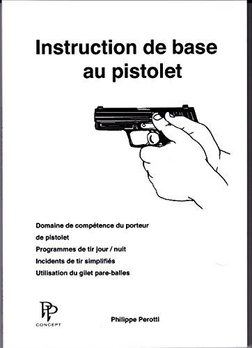 Instruction de base au pistolet : Domaine de compétence du porteur de pistolet, programme de tir jour/ nuit, incidents de tir simplifiés, utilisation du gilet pare-balles