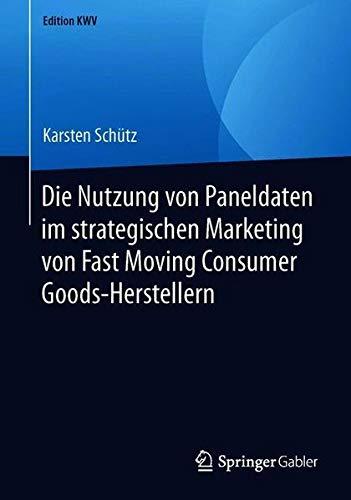 Die Nutzung von Paneldaten im strategischen Marketing von Fast Moving Consumer Goods-Herstellern (Edition KWV)