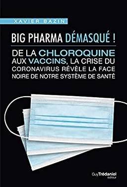 Big Pharma démasqué ! : De la chloroquine aux vaccins, la crise coronavirus révèle la face noire de notre système de santé