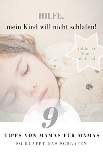 Kinder & Schlafen: Hilfe, mein Kind will nicht schlafen! 9 Tipps von Mamas für Mamas - so klappt das Schlafen: (Schlafen, Einschlafen, Durchschlafen - so schlafen Ihr Kinder optimal!)
