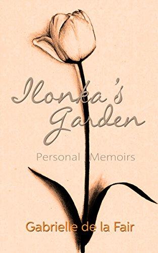 ebook: Ilonka's Garden: Personal Memoirs (B00TY4KUS0)