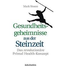 Gesundheitsgeheimnisse aus der Steinzeit: Das revolutionäre Primal Health-Konzept (German Edition)