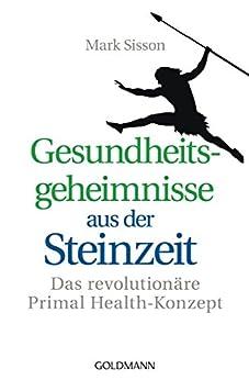Gesundheitsgeheimnisse aus der Steinzeit: Das revolutionäre Primal Health-Konzept