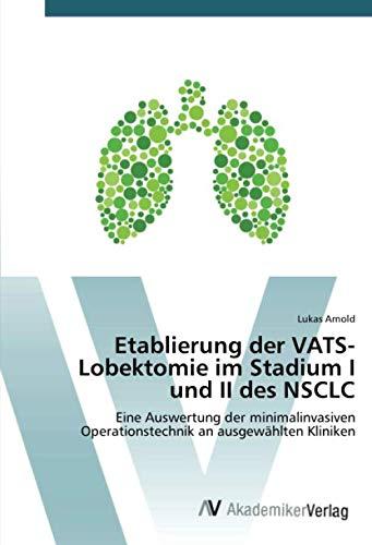 Etablierung der VATS-Lobektomie im Stadium I und II des NSCLC: Eine Auswertung der minimalinvasiven Operationstechnik an ausgewählten Kliniken