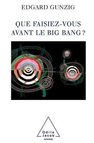 Que faisiez-vous avant le Big Bang ? par Edgard Gunzig