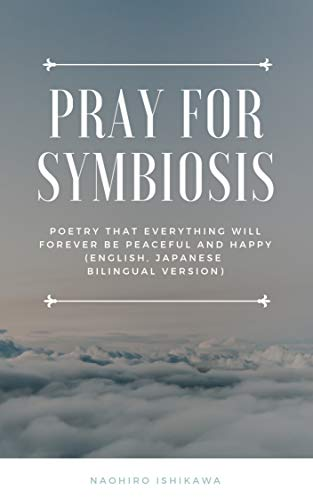 Pray for symbiosis: Poetry that everything will forever be peaceful and happy (English, Japanese bilingual version) (English Edition) por Naohiro Ishikawa