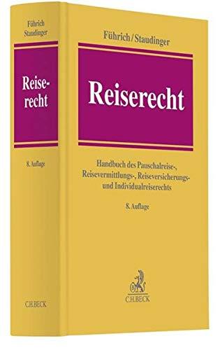 Reiserecht: Handbuch des Pauschalreise-, Reisevermittlungs-, Reiseversicherungs- und Individualreiserechts