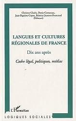 Langues et Cultures Regionales de France Dix Ans Après Cadre Legal Politiques Medias