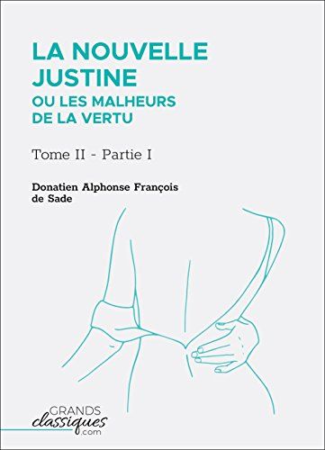 La Nouvelle Justine ou Les Malheurs de la vertu: Tome II - Partie I par Donatien Alphonse François de Sade