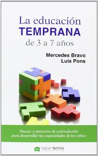 La educación temprana de 3 a 7 años : pautas y ejercicios de estimulación para desarrollar las capacidades de los niños por Merche Bravo Díaz, Luis Pons