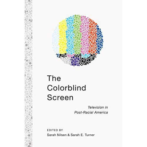 The Colorblind Screen: Television in Post-Racial America by Sarah E. Turner (2014-04-04)