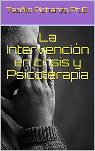 La Intervención en Crisis y Psicoterapia (Vida Plena nº 7) por Teofilo Pichardo