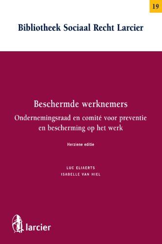 Beschermde werknemers: Ondernemingsraad en comité voor preventie en bescherming op het werk - Herziene editie (Bibliotheek Sociaal Recht Larcier) (Dutch Edition) por Luc Eliaerts