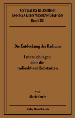 Die Entdeckung des Radiums. Rede gehalten am 11. Dezember 1911 in Stockholm beim Empfang des Nobelpreises für Chemie
