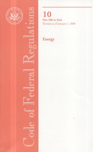 Code of Federal Regulations, Title 10, Energy, PT. 500-End, Revised as of January 1, 2008