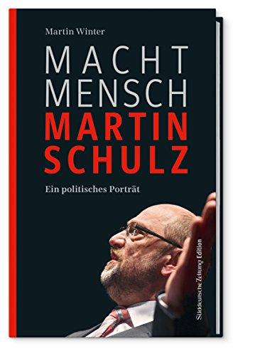 Preisvergleich Produktbild Macht Mensch Martin Schulz: Ein politisches Portrait