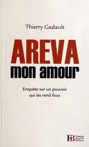 Areva mon amour : Enqute sur un pouvoir qui les rend fous