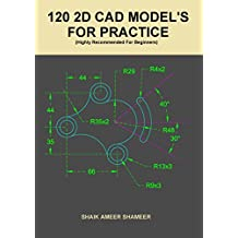 120 2D CAD MODEL'S FOR PRACTICE: Autocad ,CATIA V5 ,UNIGRAPHICS/NX ,CREO,SOLIDWORKS            (FOR BEGINNERS)
