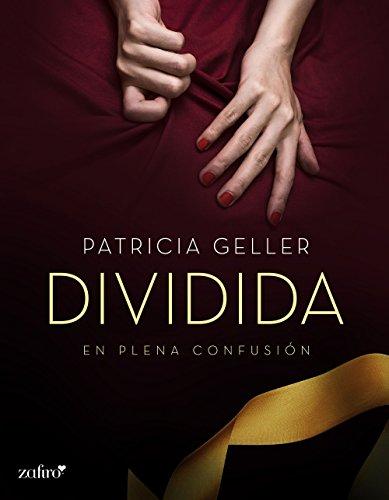 En plena confusión. Dividida (Erótica nº 1) por Patricia Geller