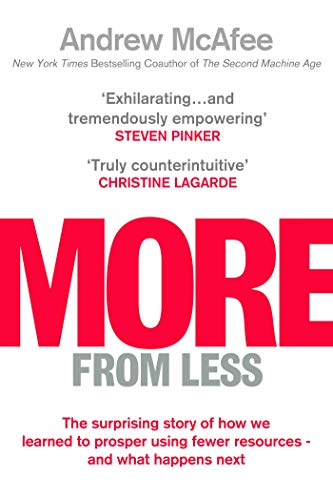 More From Less: The surprising story of how we learned to prosper using fewer resources - and what happens next