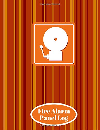 Fire Alarm Panel Log: Fire Incident & Prevention Reference Guide Log Book, Blank Fire Alarm Inspection Service Notebook Journal, Safety Register ... 120 pages (Fire alarm logbooks, Band 37) Batterie-management-panels