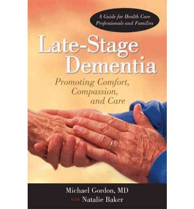 [ LATE-STAGE DEMENTIA: PROMOTING COMFORT, COMPASSION, AND CARE ] Late-Stage Dementia: Promoting Comfort, Compassion, and Care By Gordon MD Msc Frcpc, Michael ( Author ) Aug-2011 [ Paperback ]