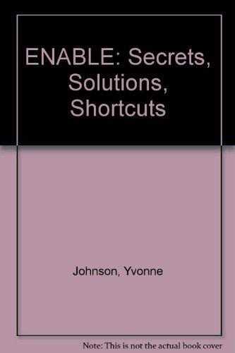 ENABLE: Secrets, Solutions, Shortcuts por Yvonne Johnson