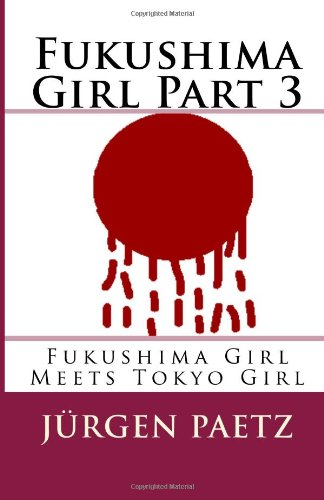 Preisvergleich Produktbild Fukushima Girl Part 3: Fukushima Girl Meets Tokyo Girl (Fukushima Girl Series)