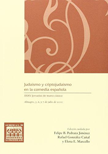 Judaísmo y criptojudaísmo en la comedia española: XXXV Jornadas de teatro clásico (Almagro, 5, 6 y 7 de julio de 2012) (CORRAL DE COMEDIAS)