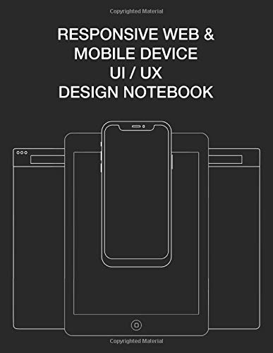 Responsive Web & Mobile Device UI/UX Design Notebook: User Interface Experience Design Rapid Prototype Sketchbook Phone Tablet & Desktop Breakpoints - 80 8.5x11 Grid-lined Wireframe Page Templates - Design Sketchbook