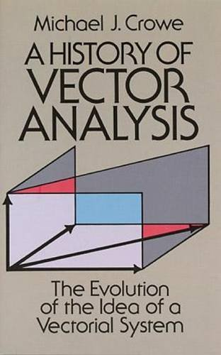 A History of Vector Analysis: The Evolution of the Idea of a Vectorial System (Dover Books on Mathematics)