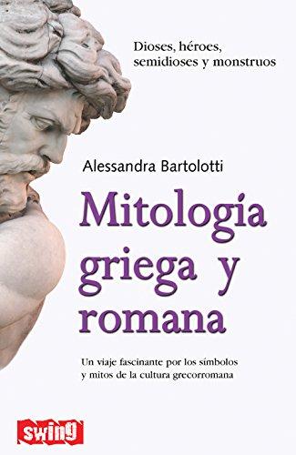 Mitología griega y romana: Un viaje fascinante por los símbolos y mitos de la cultura grecorromana (Swing) por Alessandra Bartoli
