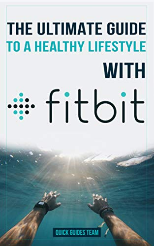 THE ULTIMATE GUIDE TO A HEALTHY LIFESTYLE WITH FITBIT: All The Features Of Fitbit In Questions & Answers (English Edition)