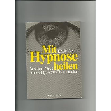 Mit Hypnose heilen. Aus der Praxis eines Hypnose-Therapeuten [Broschiert] by ...
