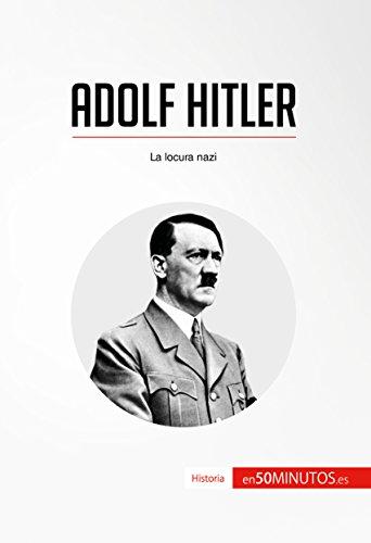 Adolf Hitler: La locura nazi (Historia)