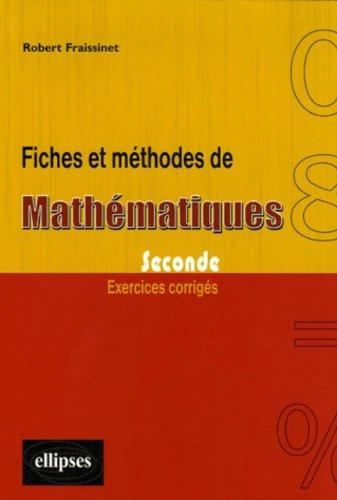 Fiches et méthodes de mathématiques, Seconde : Exercices corrigés