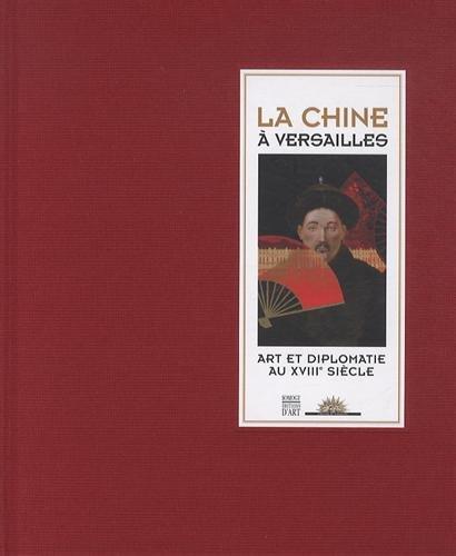 La Chine  Versailles : Art et diplomatie au XVIIIe sicle