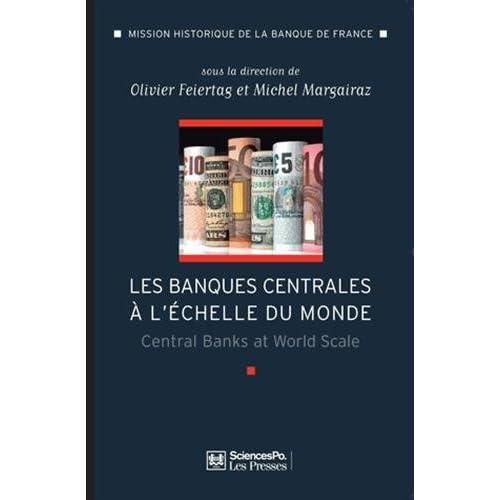 Les banques centrales à l'échelle du monde : L'internationalisation des banques centrales des débuts du XXe siècle à nos jours