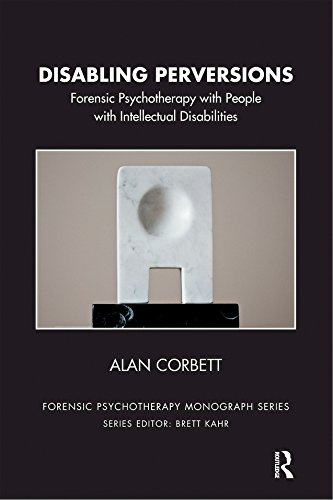 Disabling Perversions: Forensic Psychotherapy With People With Intellectual Disabilities (the Forensic Psychotherapy Monograph Series) por Alan Corbett epub