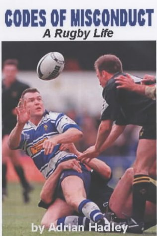 CODES OF MISCONDUCT : Birds, Booze and Brawls, My Life in International Rugby: A Rugby Life by Adrian Hadley (2001-11-10)