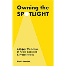 Owning the Spotlight: Conquer the Stress of Public Speaking and Presentations (English Edition)