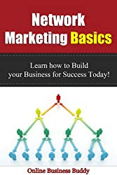Network Marketing Basics: Learn how to Build your Business for Success Today (Network Marketing, Home Business) (English Edition)