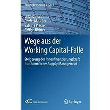Wege Aus Der Working Capital-Falle: Steigerung Der Innenfinanzierungskraft Durch Modernes Supply Management (Advanced Purchasing & SCM) (Hardback)(English / German) - Common