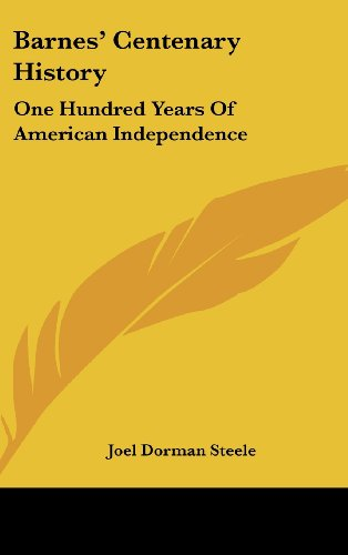 Barnes' Centenary History: One Hundred Years of American Independence